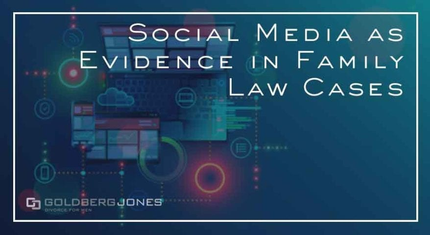 how is social media used in family law cases