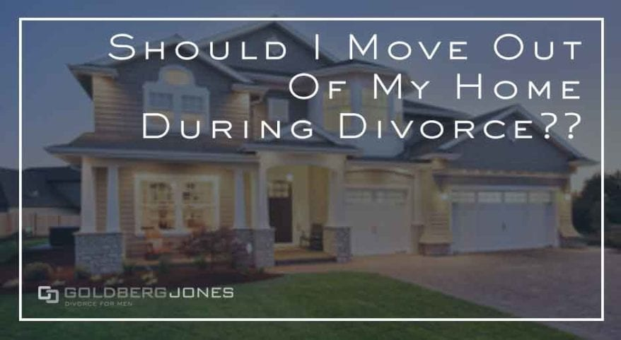 consequences to moving out of shared home during divorce
