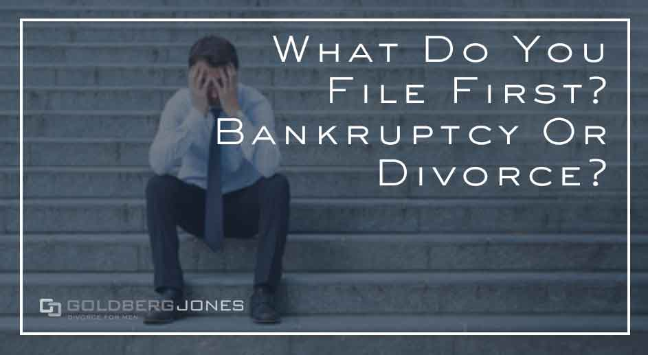 what to do first, bankruptcy or divorce